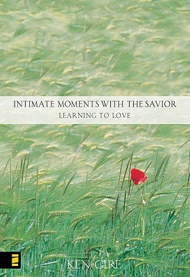 Intimate Moments With the Savior: Learning to Love, Gire, Ken