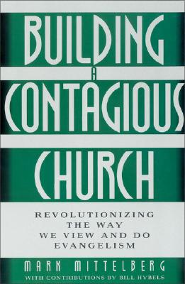 Image for BUILDING A CONTAGIOUS CHURCH REVOLUTIONIZING THE WAY WE VIEW AND DO EVANGELISM