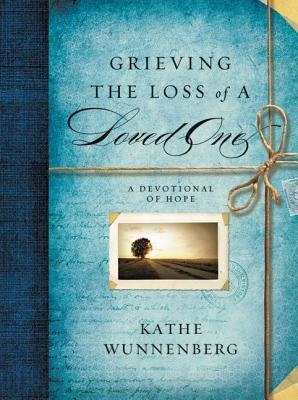 Grieving the Loss of a Loved One: A Devotional Companion, Wunnenberg, Kathe