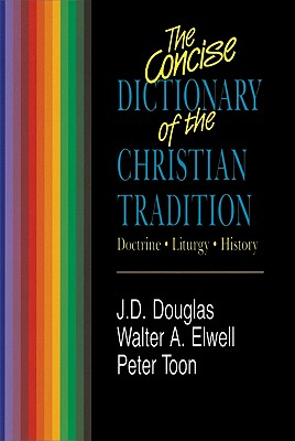 Concise Dictionary of Christian Tradition, The, J. D. Douglas, Walter Elwell, Peter Toon