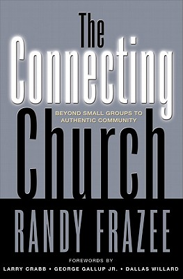 The Connecting Church, Randy Frazee; Larry Crabb [Foreword]; George Gallup [Foreword]; Dallas Willard [Foreword];