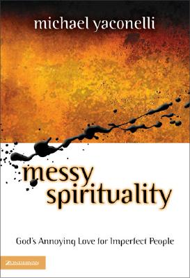 Image for Messy Spirituality: God's Annoying Love for Imperfect People