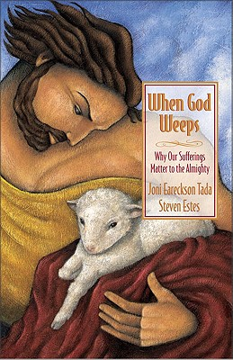 Image for When God Weeps : Why Our Sufferings Matter to the Almighty