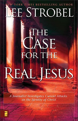 Image for The Case for the Real Jesus: A Journalist Investigates Current Attacks on the Identity of Christ
