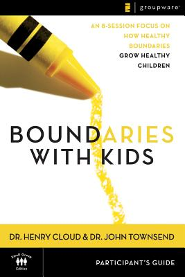 Boundaries with Kids Participant's Guide, Henry Cloud, John Townsend
