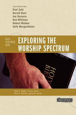 Image for Exploring the Worship Spectrum: Six Views (Counterpoints)