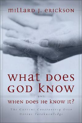 Image for What Does God Know and When Does He Know It? The Current Controversy over Divine Foreknowledge