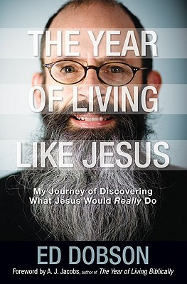 Image for The Year of Living like Jesus: My Journey of Discovering What Jesus Would Really Do