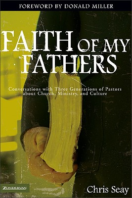 Faith of My Fathers: Conversations with Three Generations of Pastors about Church, Ministry, and Culture (emergentYS), Seay, Chris