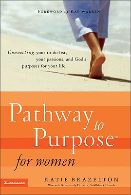 Pathway to Purpose for Women: Connecting Your To-Do List, Your Passions, and God's Purposes for Your Life, Katie Brazelton