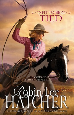 Fit to Be Tied (Sisters of Bethlehem Springs, The), Robin Lee Hatcher