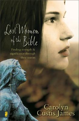 Image for Lost Women of the Bible: Finding Strength & Significance through Their Stories