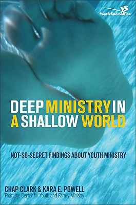 Image for Deep Ministry in a Shallow World: Not-So-Secret Findings about Youth Ministry (Youth Specialties)