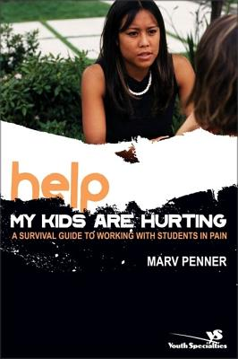 Help! My Kids Are Hurting: A Survival Guide to Working with Students in Pain (Youth Specialties), Penner, Marv