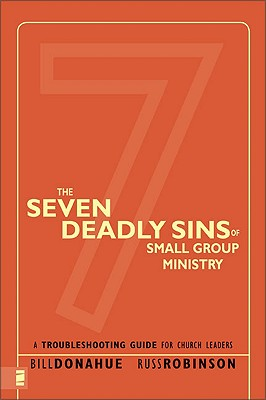 The Seven Deadly Sins of Small Group Ministry: A Troubleshooting Guide for Church Leaders, Donahue, Bill; Robinson, Russ G.