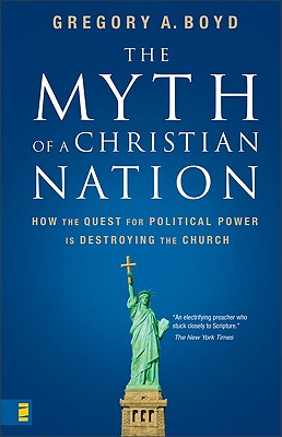 Image for THE MYTH OF A CHRISTIAN NATION How the Quest for Political Power is Destroying the Church