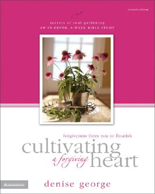 Image for Cultivating a Forgiving Heart: Forgiveness Frees You to Flourish (Secrets of Soul Gardening)