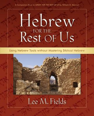 Hebrew for the Rest of Us: Using Hebrew Tools without Mastering Biblical Hebrew, Lee M. Fields