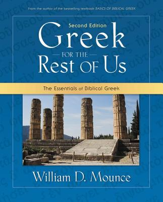 Greek for the Rest of Us: The Essentials of Biblical Greek, William D. Mounce