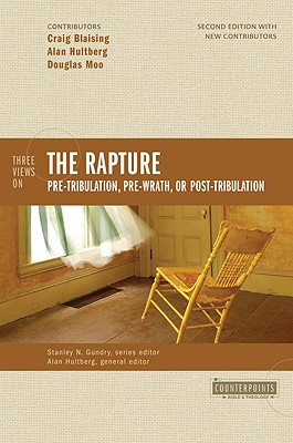 Image for Three Views on the Rapture: Pretribulation, Prewrath, or Posttribulation (Counterpoints: Bible and Theology)