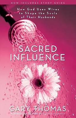 Image for Sacred Influence  How God Uses Wives to Shape the Souls of Their Husbands