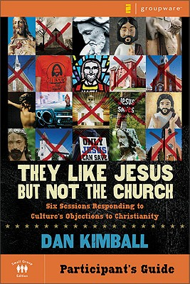 Image for They Like Jesus but Not the Church Participant's Guide: Six Sessions Responding to Culture's Objections to Christianity