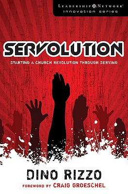 "Servolution: Starting a Church Revolution through Serving (Leadership Network Innovation Series), ""Rizzo, Dino"""