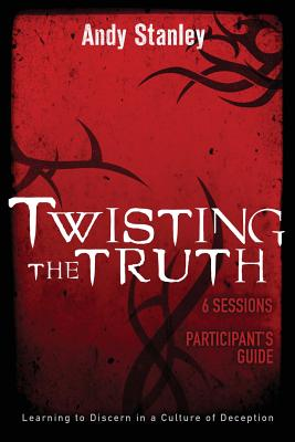 Image for Twisting the Truth Participant's Guide: Learning to Discern in a Culture of Deception