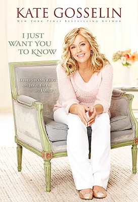 I Just Want You to Know: Letters to My Kids on Love, Faith, and Family, Kate Gosselin