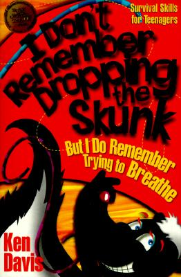 Image for I Don't Remember Dropping the Skunk, But I Do Remember Trying to Breathe: Survival Skills for Teenagers