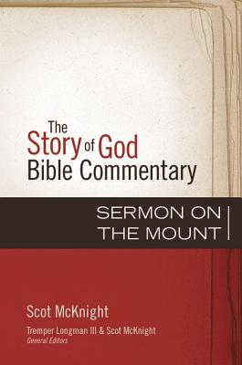 Sermon on the Mount (The Story of God Bible Commentary), Scot McKnight