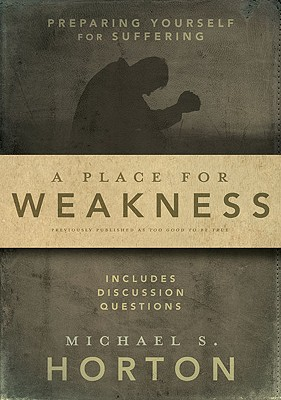 Image for A Place for Weakness: Preparing Yourself for Suffering