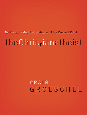 Image for The Christian Atheist: Believing in God but Living As If He Doesn't Exist