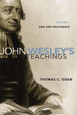 John Wesley's Teachings, Volume 1: God and Providence, Thomas C. Oden