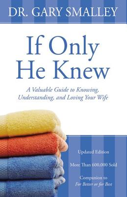 If Only He Knew: A Valuable Guide to Knowing, Understanding, and Loving Your Wife, Gary Smalley