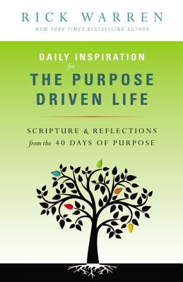 Image for Daily Inspiration for the Purpose Driven Life: Scriptures and Reflections from the 40 Days of Purpos