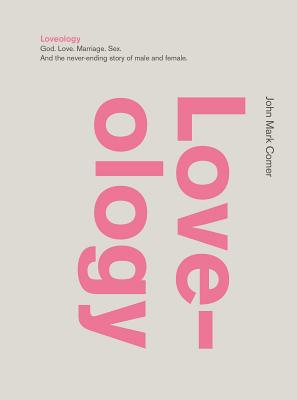 Image for Loveology: God.Love.Marriage.Sex. And the Never-Ending Story of Male and Female.