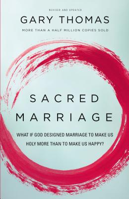 Image for Sacred Marriage: What If God Designed Marriage to Make Us Holy More Than to Make Us Happy?