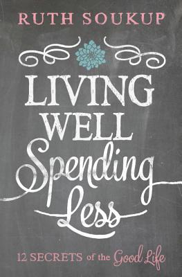 Image for Living Well, Spending Less: 12 Secrets of the Good Life