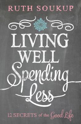 "Image for ""Living Well, Spending Less: 12 Secrets of the Good Life"""