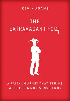 Image for The Extravagant Fool: A Faith Journey That Begins Where Common Sense Ends
