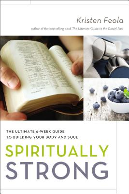 Image for Spiritually Strong: The Ultimate 6-Week Guide to Building Your Body and Soul