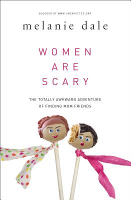 Image for Women are Scary: The Totally Awkward Adventure of Finding Mom Friends