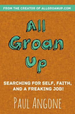 Image for All Groan Up: Searching for Self, Faith, and a Freaking Job!