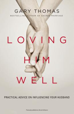 Image for Loving Him Well: Practical Advice for Wives Who Want a Loving, Lasting Marriage
