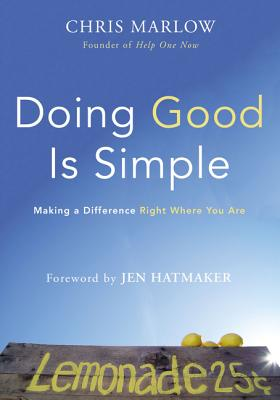 Doing Good Is Simple: Making a Difference Right Where You Are, Marlow, Chris