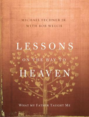 Image for Lessons on the Way to Heaven: What My Father Taught Me