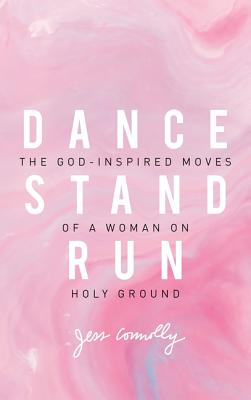 Image for Dance, Stand, Run: The God-Inspired Moves of a Woman on Holy Ground