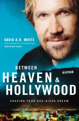 Image for Between Heaven and Hollywood: Chasing Your God-Given Dream
