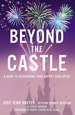 Beyond the Castle: A Guide to Discovering Your Happily Ever After, Dreyer, Jody Jean